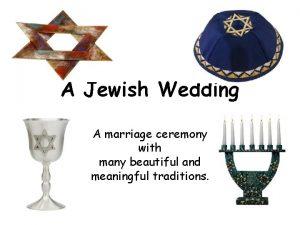 A Jewish Wedding A marriage ceremony with many