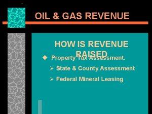 OIL GAS REVENUE u HOW IS REVENUE Property