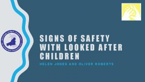 SIGNS OF SAFETY WITH LOOKED AFTER CHILDREN HELEN