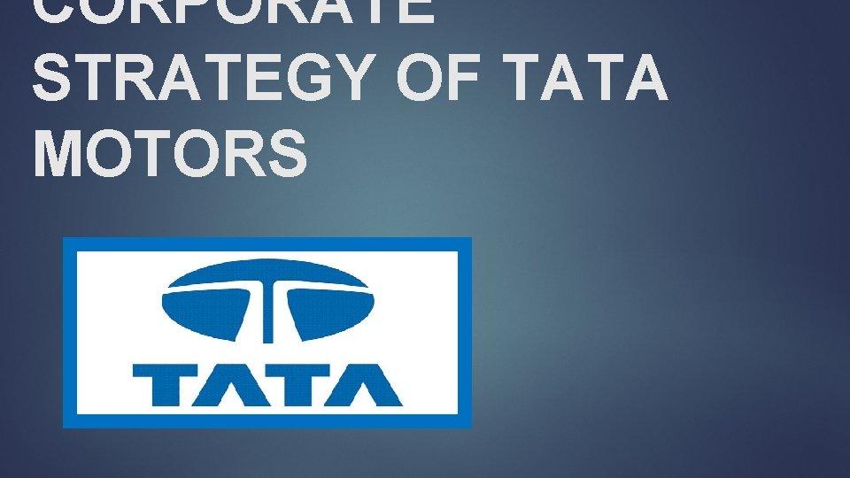 CORPORATE STRATEGY OF TATA MOTORS TATA MOTORS Established