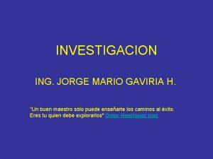 INVESTIGACION ING JORGE MARIO GAVIRIA H Un buen