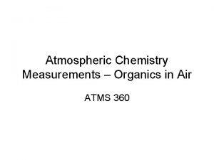 Atmospheric Chemistry Measurements Organics in Air ATMS 360
