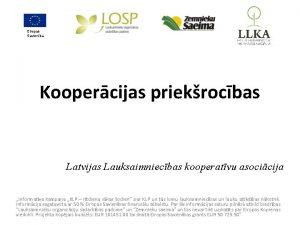 Eiropas Savienba Koopercijas priekrocbas Latvijas Lauksaimniecbas kooperatvu asocicija