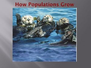 Characteristics of Populations Three important characteristics of a