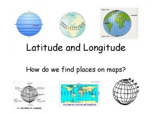 Latitude and Longitude How do we find places