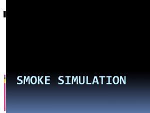 SMOKE SIMULATION Motivation Movie Game Engineering Introduction Ideally