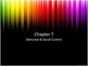 Chapter 7 Deviance Social Control Section 1 DEVIANCE