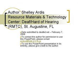 Author Shelley Ardis Resource Materials Technology Center DeafHard