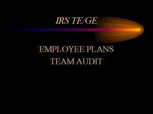IRS TEGE EMPLOYEE PLANS TEAM AUDIT EMPLOYEE PLANS