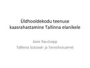 ldhooldekodu teenuse kaasrahastamine Tallinna elanikele Aare Raudsepp Tallinna