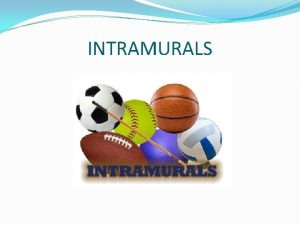 INTRAMURALS Intramurals In your own words write a