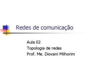 Redes de comunicao Aula 02 Topologia de redes
