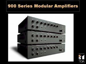 900 Series Modular Amplifiers Modular Design Advantages Design