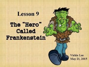 Lesson 9 The Hero Called Frankenstein Vickie Lee