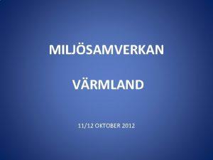 MILJSAMVERKAN VRMLAND 1112 OKTOBER 2012 ROLLFRDELNING VEM GR