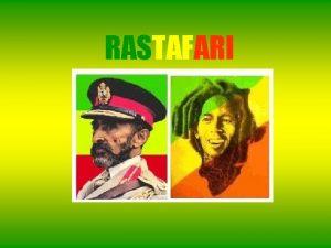 RASTAFARI ORIGINS The origins of Rastafari begin with