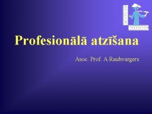 Profesionl atzana Asoc Prof A Rauhvargers Jautjumi uz