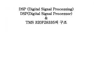DSP Digital Signal Processing DSPDigital Signal Processor TMS