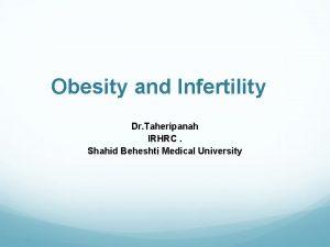 Obesity and Infertility Dr Taheripanah IRHRC Shahid Beheshti