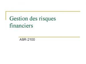 Gestion des risques financiers ASR2100 Gestion des risques