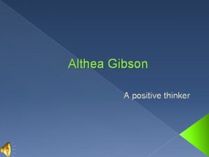 Althea Gibson A positive thinker Positive Lost to
