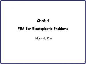CHAP 4 FEA for Elastoplastic Problems NamHo Kim