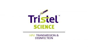 HPV TRANSMISSION DISINFECTION OVERVIEW Introduction to HPV related