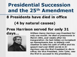 Presidential Succession and the 25 th Amendment 8