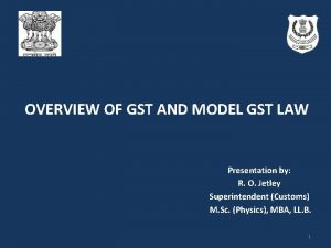 OVERVIEW OF GST AND MODEL GST LAW Presentation