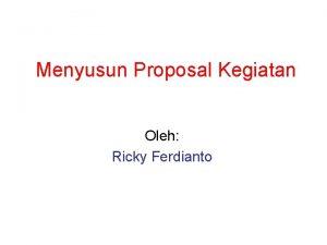 Menyusun Proposal Kegiatan Oleh Ricky Ferdianto Proposal Asal