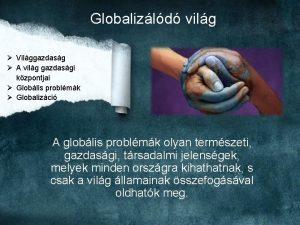 Globalizld vilg Vilggazdasg A vilg gazdasgi kzpontjai Globlis