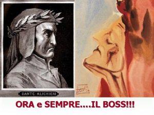 ORA e SEMPRE IL BOSS DANTE ALIGHIERI Firenze