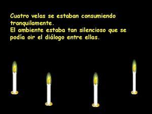 Cuatro velas se estaban consumiendo tranquilamente El ambiente