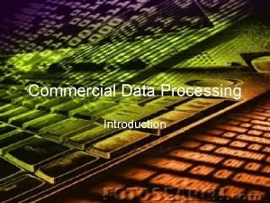 Commercial Data Processing Introduction What is CDP Commercial