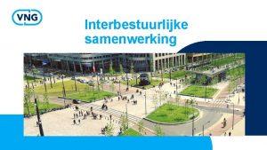 Interbestuurlijke samenwerking Interbestuurlijk Programma IBP Nieuwe fase van