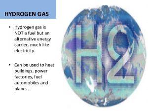 HYDROGEN GAS Hydrogen gas is NOT a fuel