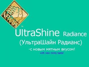 Ultra Shine Radiance Introducing Ultra Shine Radiance A
