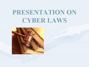 PRESENTATION ON CYBER LAWS BIBLIOGRAPHY LAWS RELATING TO