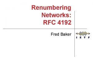 Renumbering Networks RFC 4192 Fred Baker How RFC