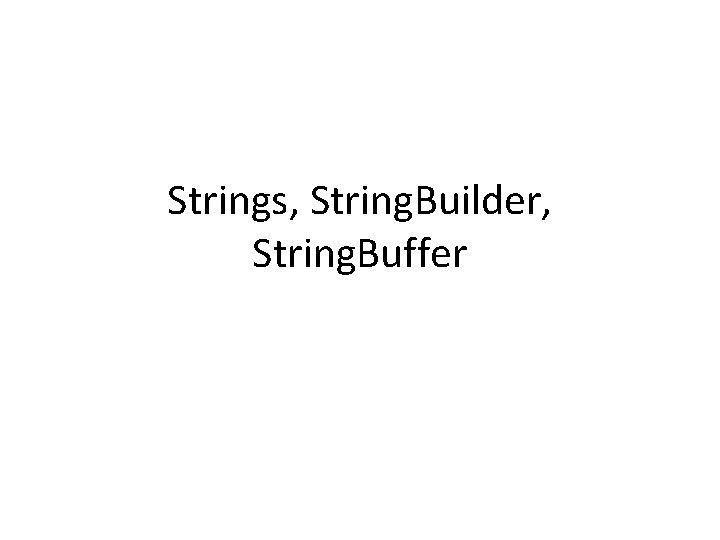 Strings String Builder String Buffer String Strings in