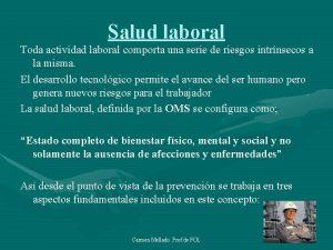 Salud laboral Toda actividad laboral comporta una serie