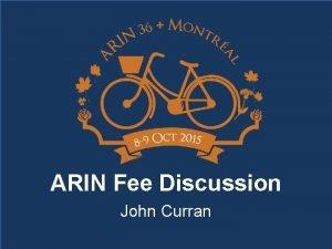 ARIN Fee Discussion John Curran ARIN Fee Structure