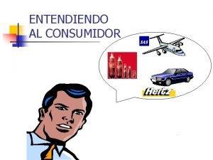 ENTENDIENDO AL CONSUMIDOR INDICE n EL CONSUMIDOR n