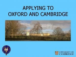 APPLYING TO OXFORD AND CAMBRIDGE WHAT DO OXFORD