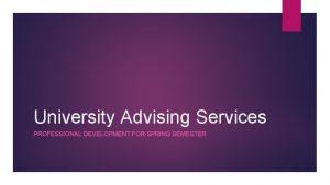 University Advising Services PROFESSIONAL DEVELOPMENT FOR SPRING SEMESTER