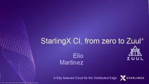 Starling X CI from zero to Zuul Elio