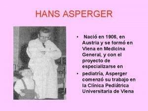HANS ASPERGER Naci en 1906 en Austria y