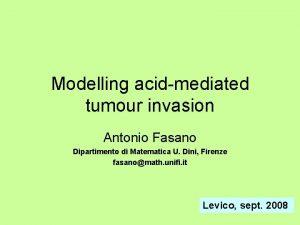 Modelling acidmediated tumour invasion Antonio Fasano Dipartimento di