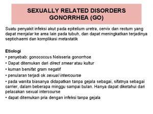 SEXUALLY RELATED DISORDERS GONORRHEA GO Suatu penyakit infeksi