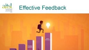 Effective Feedback Workshop overview Why look at feedback